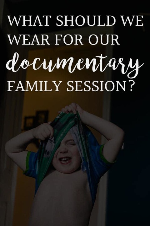 what to wear for your documentary family photography session?
